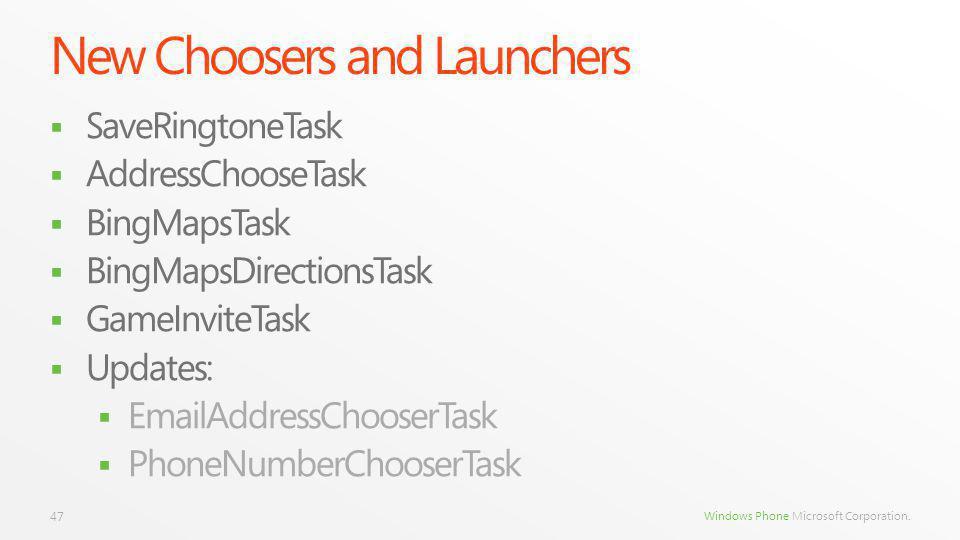 Windows Phone Microsoft Corporation. New Choosers and Launchers SaveRingtoneTask AddressChooseTask BingMapsTask BingMapsDirectionsTask GameInviteTask