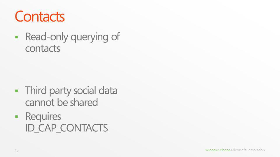 Windows Phone Microsoft Corporation. Contacts Read-only querying of contacts Third party social data cannot be shared Requires ID_CAP_CONTACTS 48