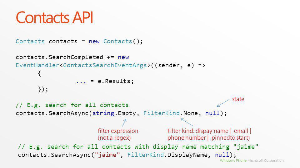 Windows Phone Microsoft Corporation. Contacts API Contacts contacts = new Contacts(); contacts.SearchCompleted += new EventHandler ((sender, e) => {..
