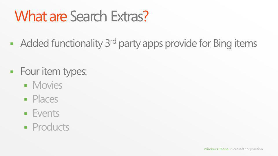 Windows Phone Microsoft Corporation. What are Search Extras? Added functionality 3 rd party apps provide for Bing items Four item types: Movies Places