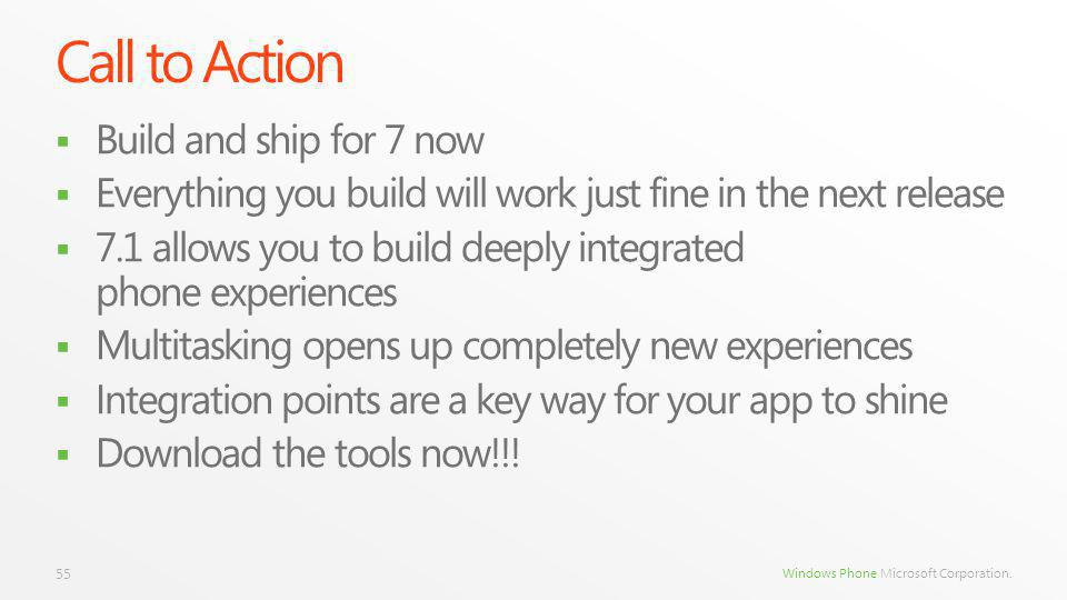Windows Phone Microsoft Corporation. Call to Action Build and ship for 7 now Everything you build will work just fine in the next release 7.1 allows y