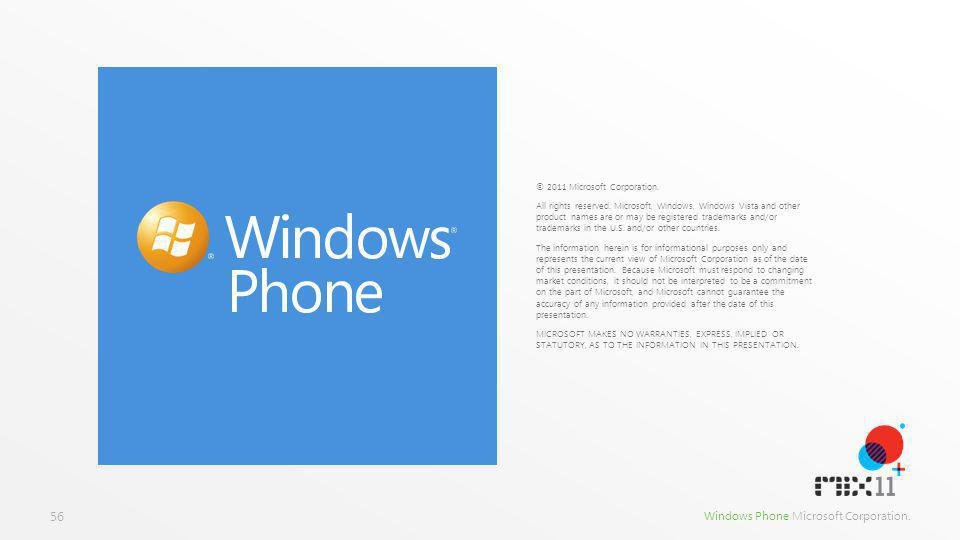 Windows Phone Microsoft Corporation. © 2011 Microsoft Corporation. All rights reserved. Microsoft, Windows, Windows Vista and other product names are