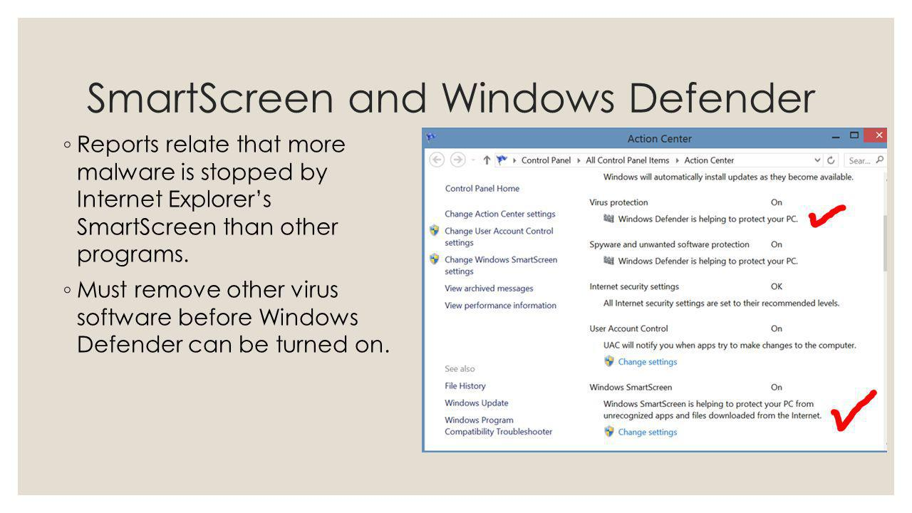SmartScreen and Windows Defender Reports relate that more malware is stopped by Internet Explorers SmartScreen than other programs. Must remove other