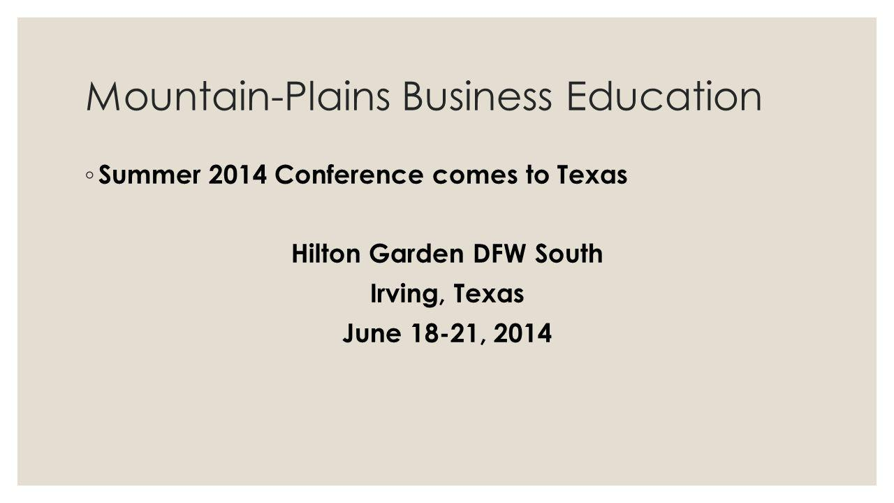 Mountain-Plains Business Education Summer 2014 Conference comes to Texas Hilton Garden DFW South Irving, Texas June 18-21, 2014