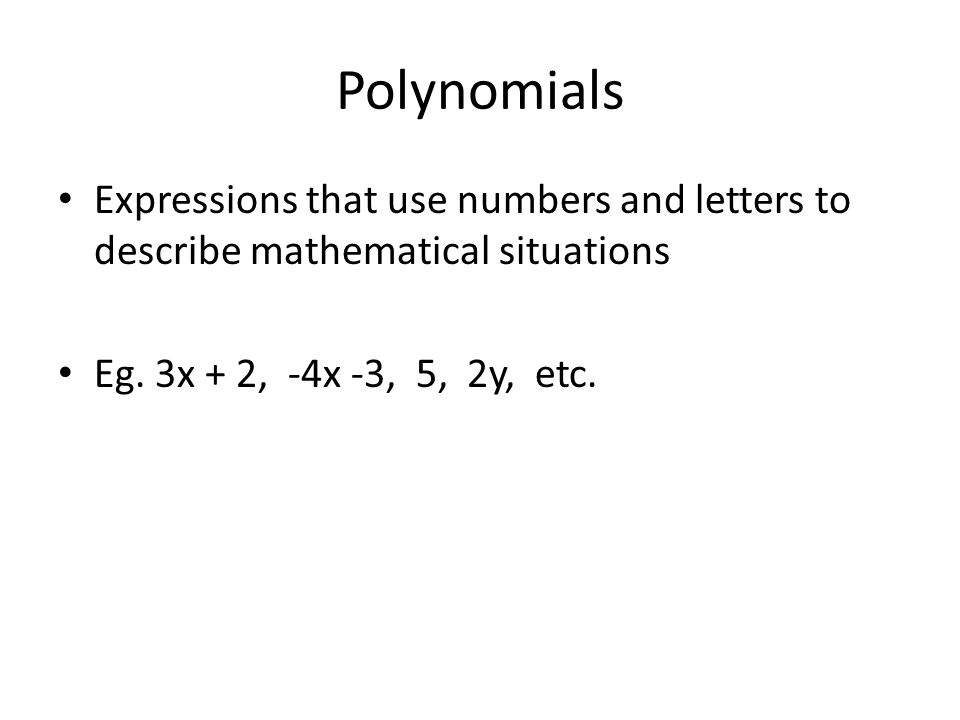 Polynomials In the expression 3x + 2, 3x and 2 are called terms 3x is the variable term 2 is the constant term