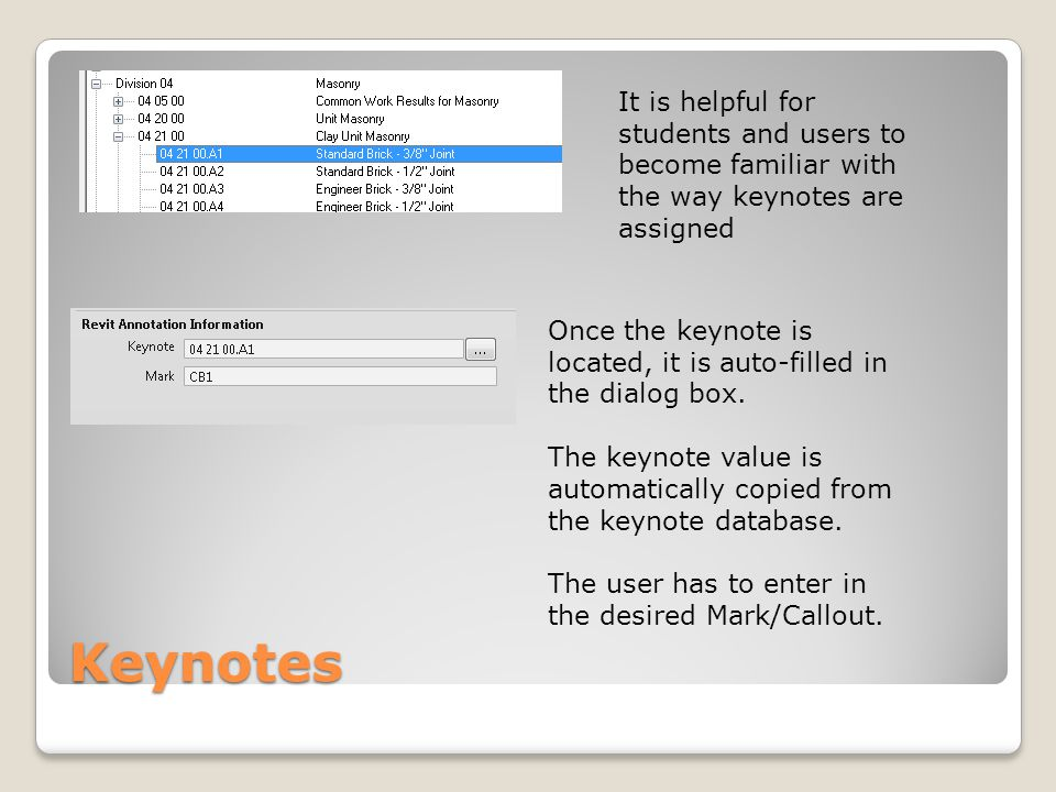 Keynotes It is helpful for students and users to become familiar with the way keynotes are assigned Once the keynote is located, it is auto-filled in the dialog box.