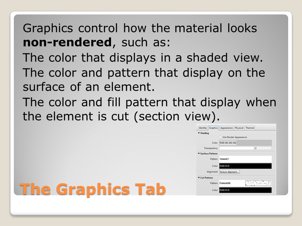 The Graphics Tab Graphics control how the material looks non-rendered, such as: The color that displays in a shaded view.