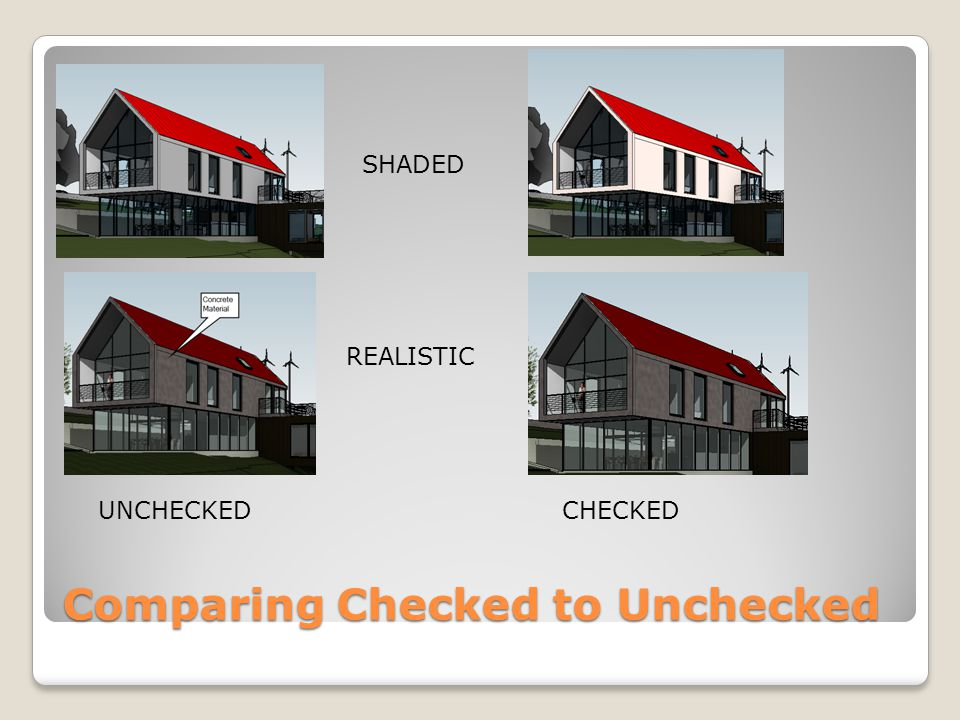 Comparing Checked to Unchecked SHADED REALISTIC UNCHECKED CHECKED