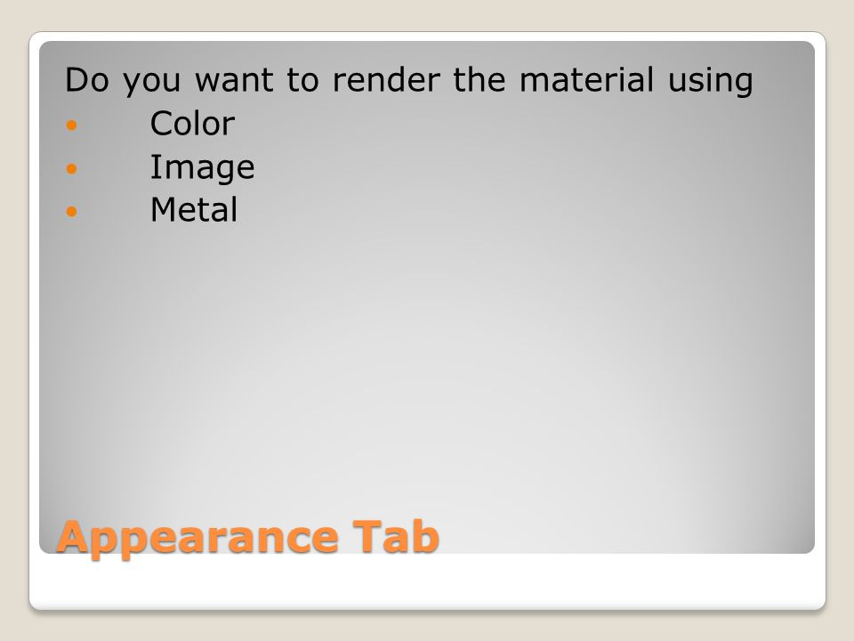 Appearance Tab Do you want to render the material using Color Image Metal