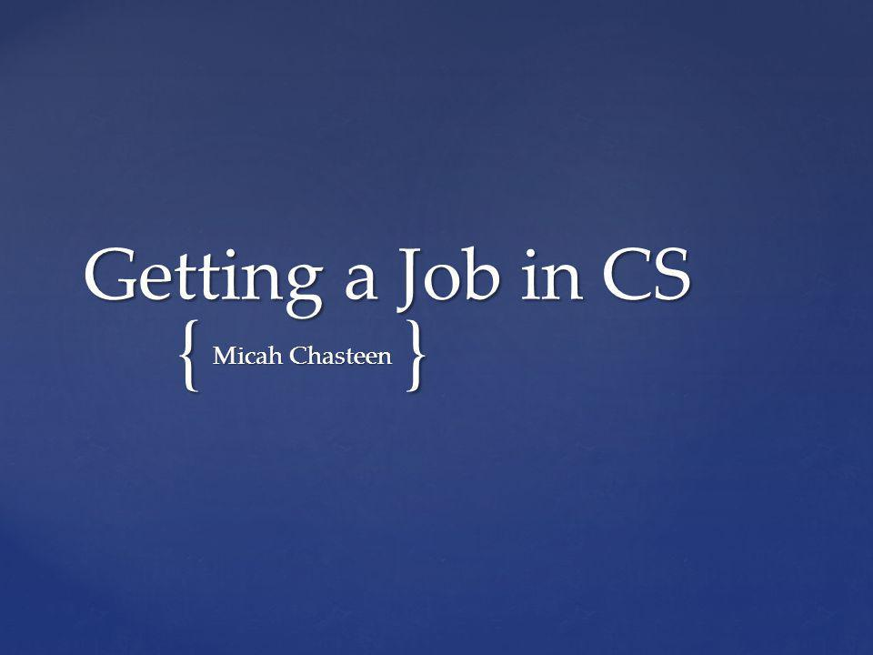 {} Getting a Job in CS Micah Chasteen