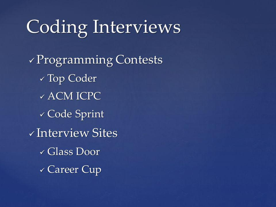 Programming Contests Programming Contests Top Coder Top Coder ACM ICPC ACM ICPC Code Sprint Code Sprint Interview Sites Interview Sites Glass Door Glass Door Career Cup Career Cup Coding Interviews