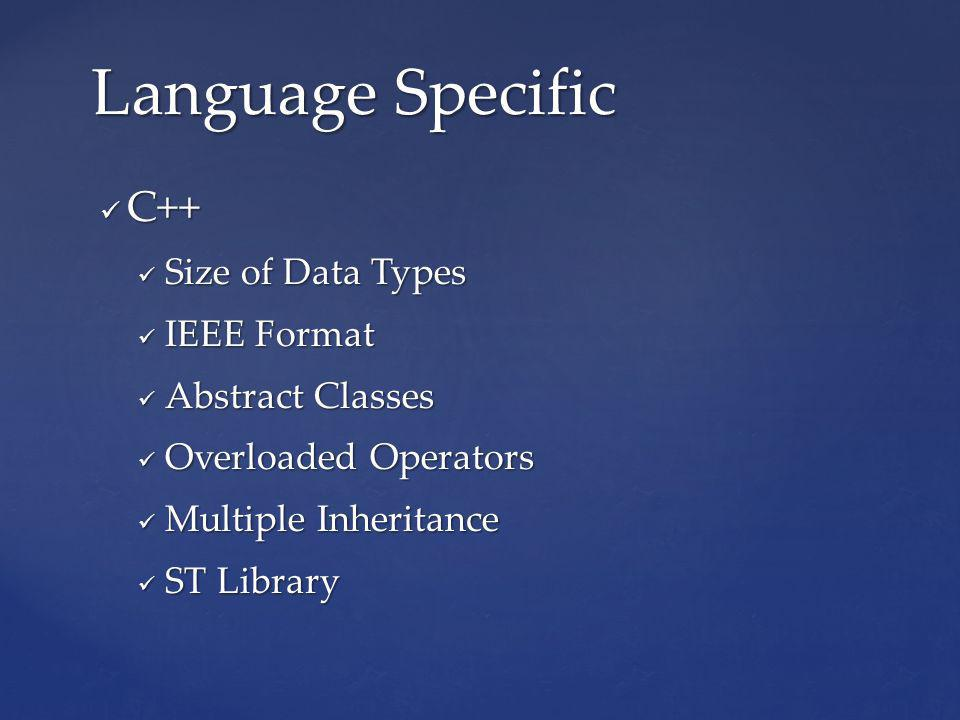 C++ C++ Size of Data Types Size of Data Types IEEE Format IEEE Format Abstract Classes Abstract Classes Overloaded Operators Overloaded Operators Multiple Inheritance Multiple Inheritance ST Library ST Library Language Specific