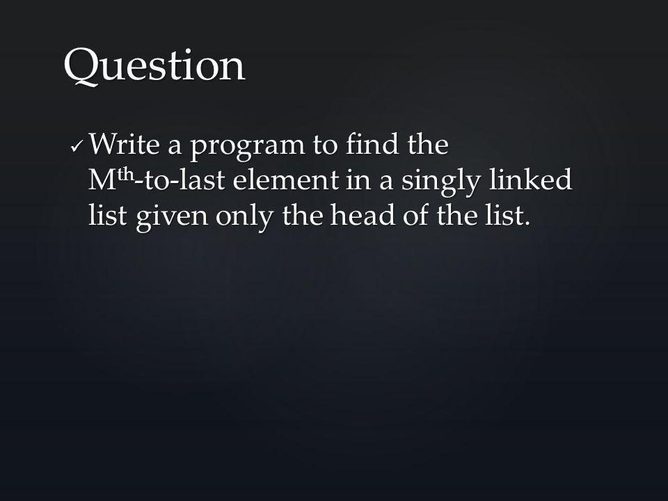 Write a program to find the M th -to-last element in a singly linked list given only the head of the list.