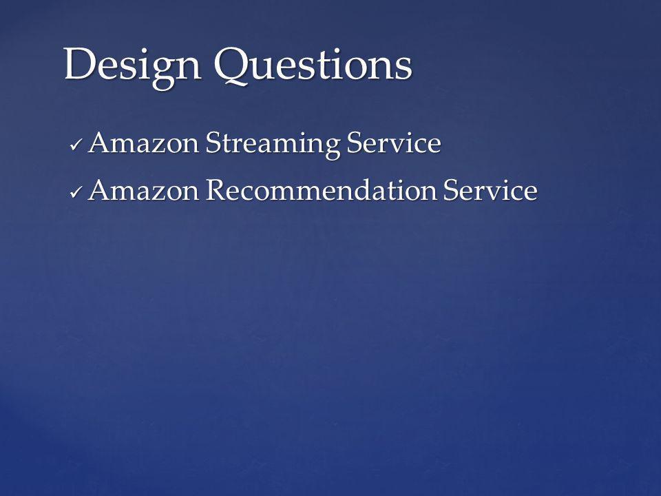 Amazon Streaming Service Amazon Streaming Service Amazon Recommendation Service Amazon Recommendation Service Design Questions