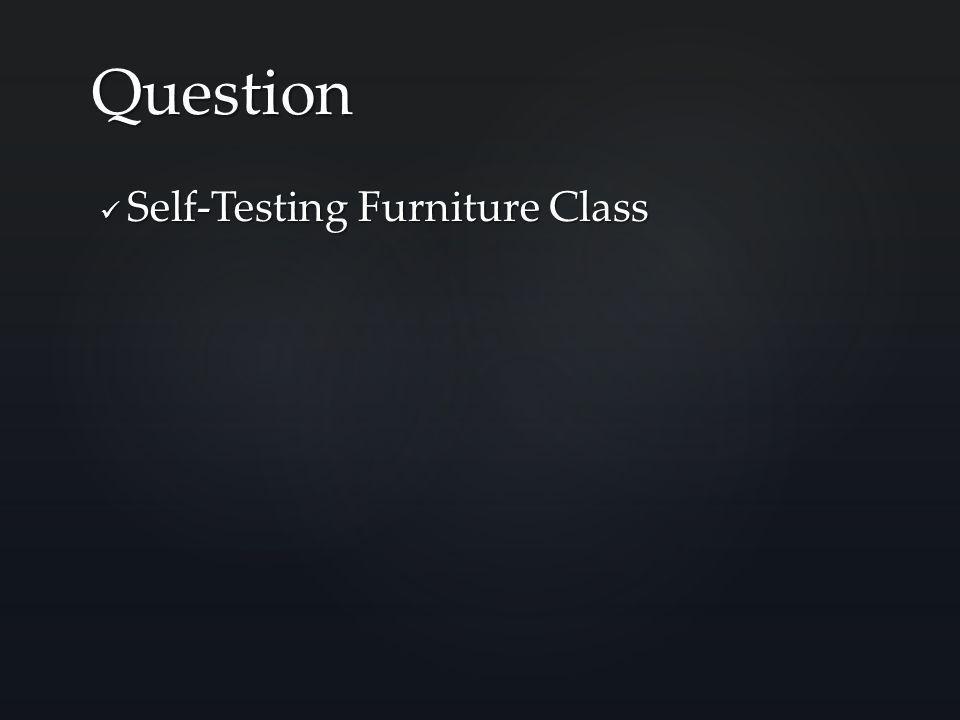 Self-Testing Furniture Class Self-Testing Furniture Class Question