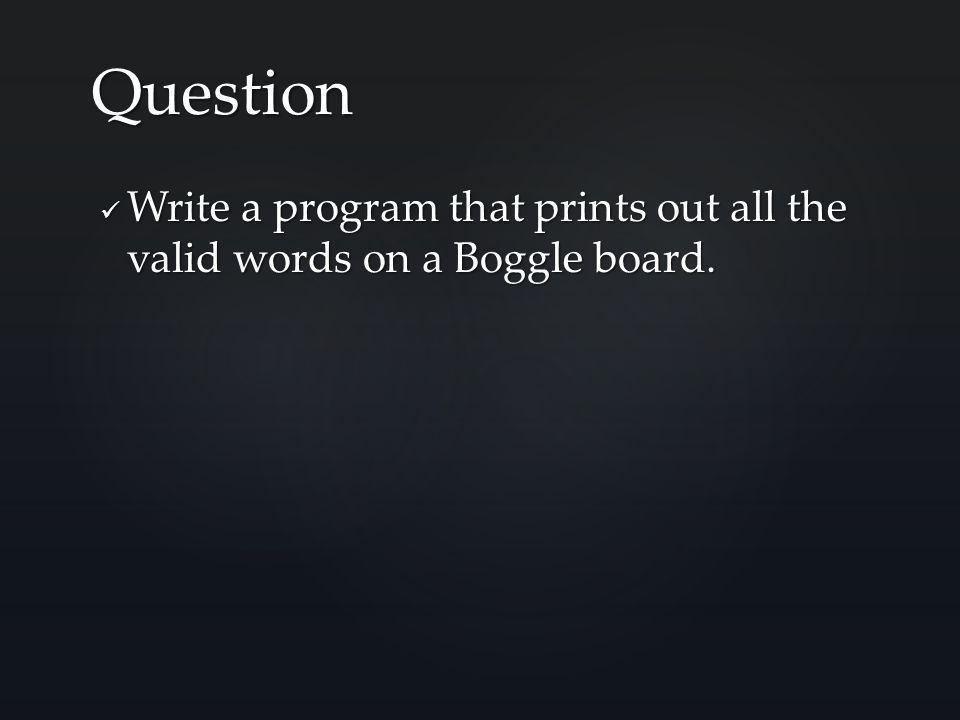 Write a program that prints out all the valid words on a Boggle board.