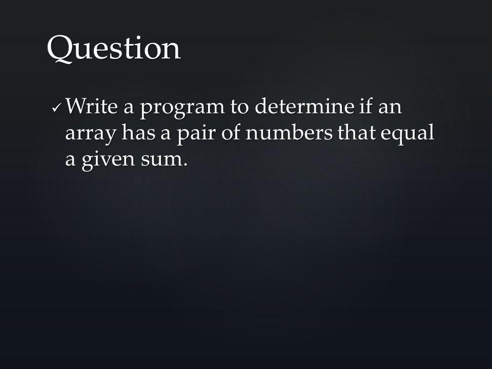 Write a program to determine if an array has a pair of numbers that equal a given sum.