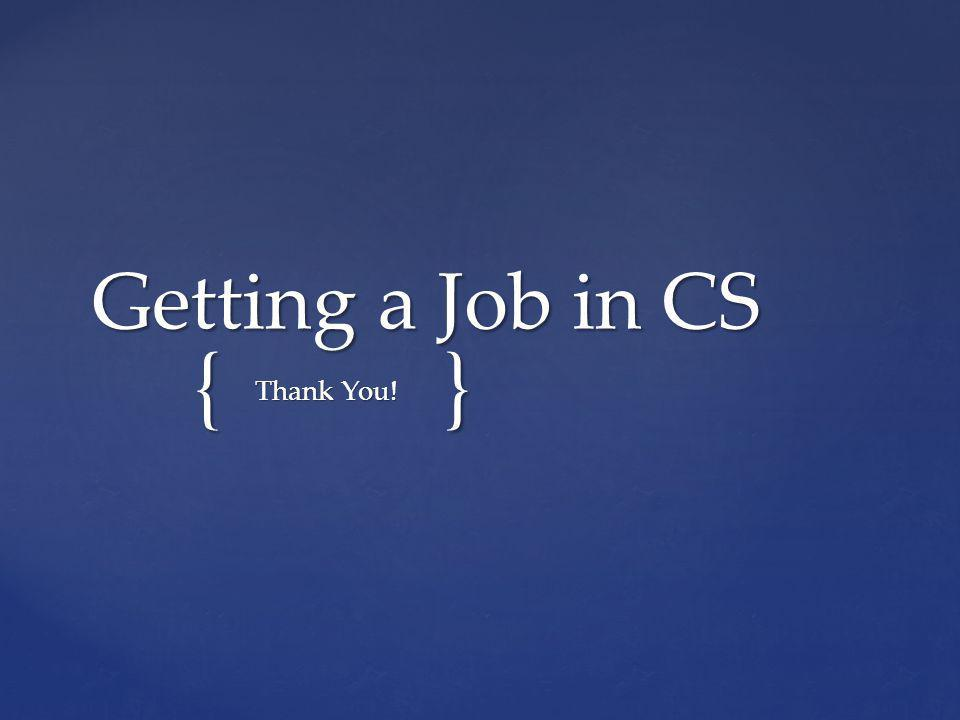 {} Getting a Job in CS Thank You! Thank You!
