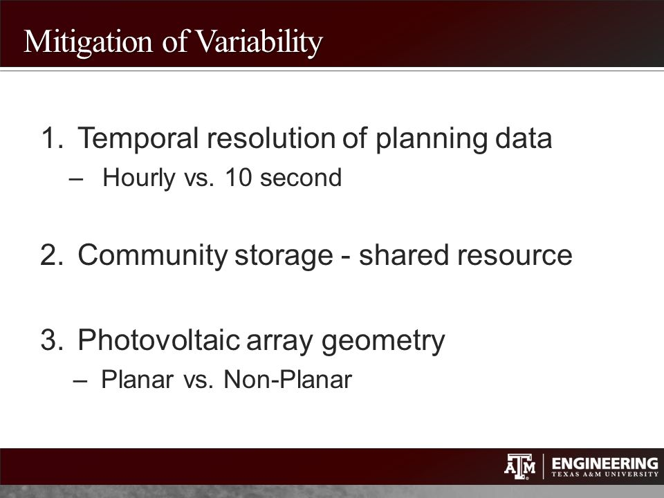 Mitigation of Variability 1.Temporal resolution of planning data –Hourly vs. 10 second 2.Community storage - shared resource 3.Photovoltaic array geom
