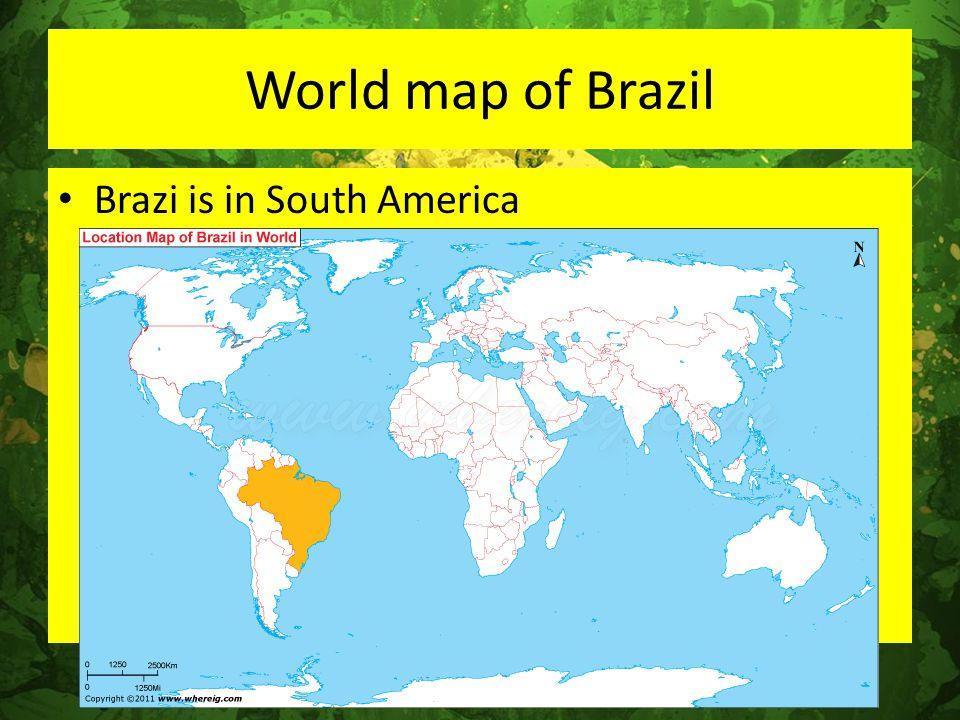 World map of Brazil Brazi is in South America
