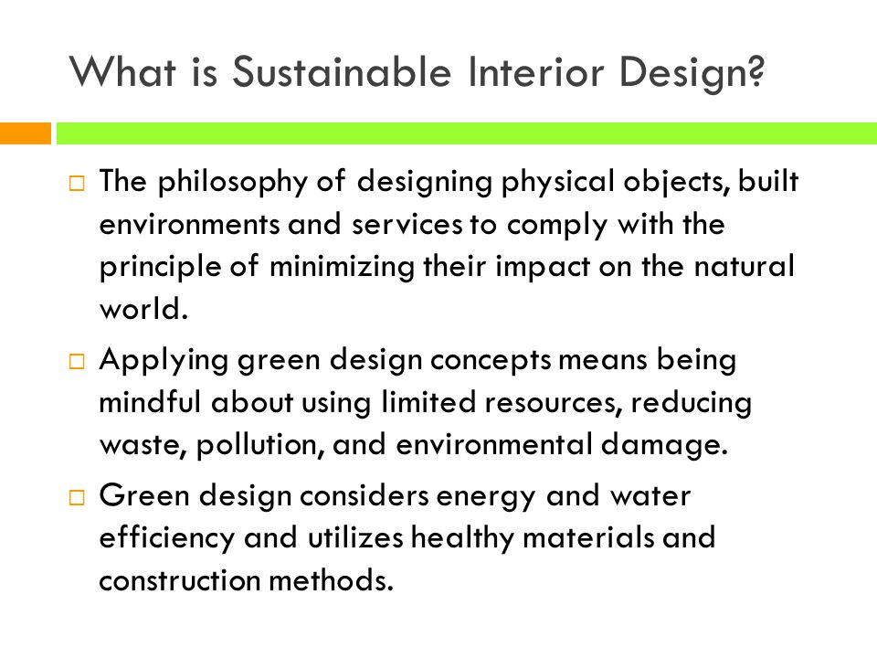 What is Sustainable Interior Design? The philosophy of designing physical objects, built environments and services to comply with the principle of min