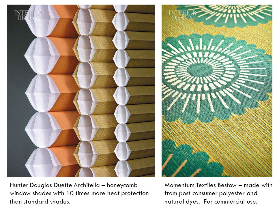 Hunter Douglas Duette Architella – honeycomb window shades with 10 times more heat protection than standard shades. Momentum Textiles Bestow – made wi