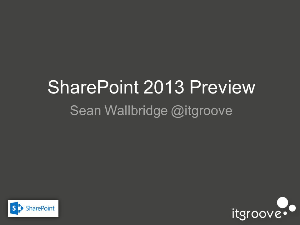 SharePoint 2013 Preview Sean Wallbridge @itgroove