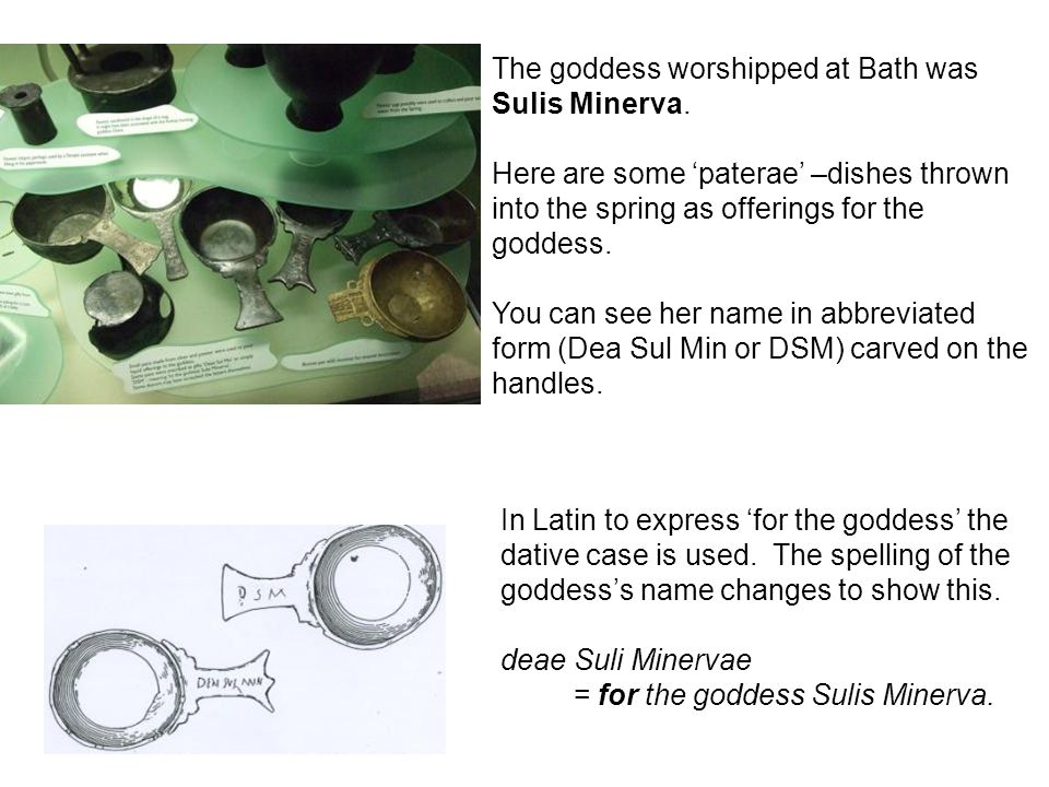The goddess worshipped at Bath was Sulis Minerva. Here are some paterae –dishes thrown into the spring as offerings for the goddess. You can see her n