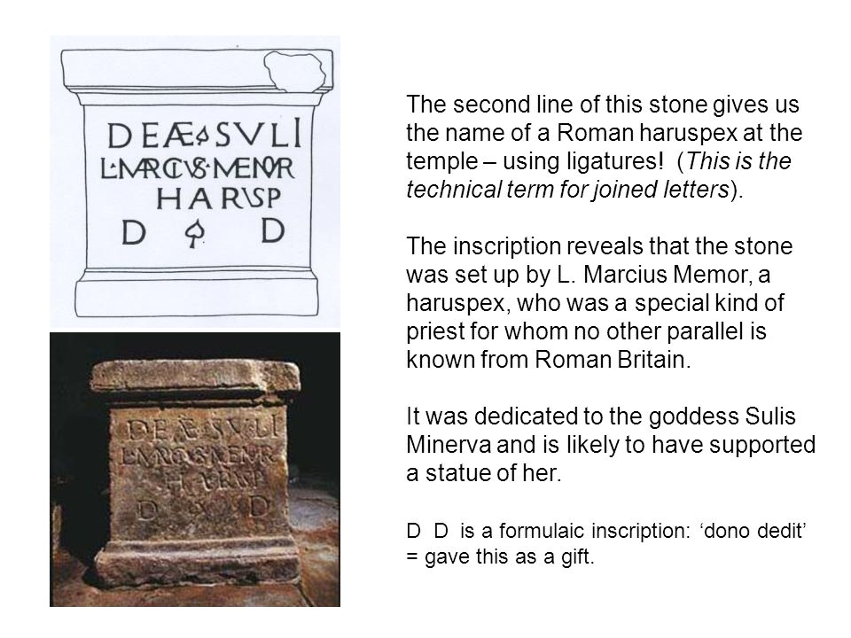 The second line of this stone gives us the name of a Roman haruspex at the temple – using ligatures! (This is the technical term for joined letters).