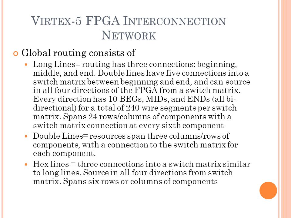 V IRTEX -5 FPGA I NTERCONNECTION N ETWORK Global routing consists of Long Lines= routing has three connections: beginning, middle, and end.