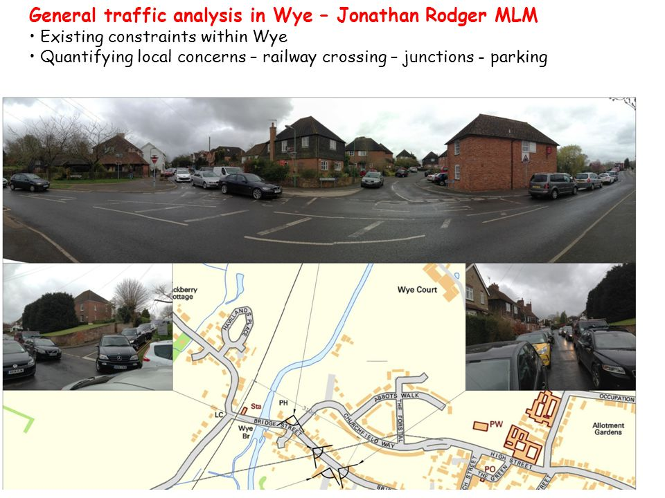 General traffic analysis in Wye – Jonathan Rodger MLM Existing constraints within Wye Quantifying local concerns – railway crossing – junctions - parking