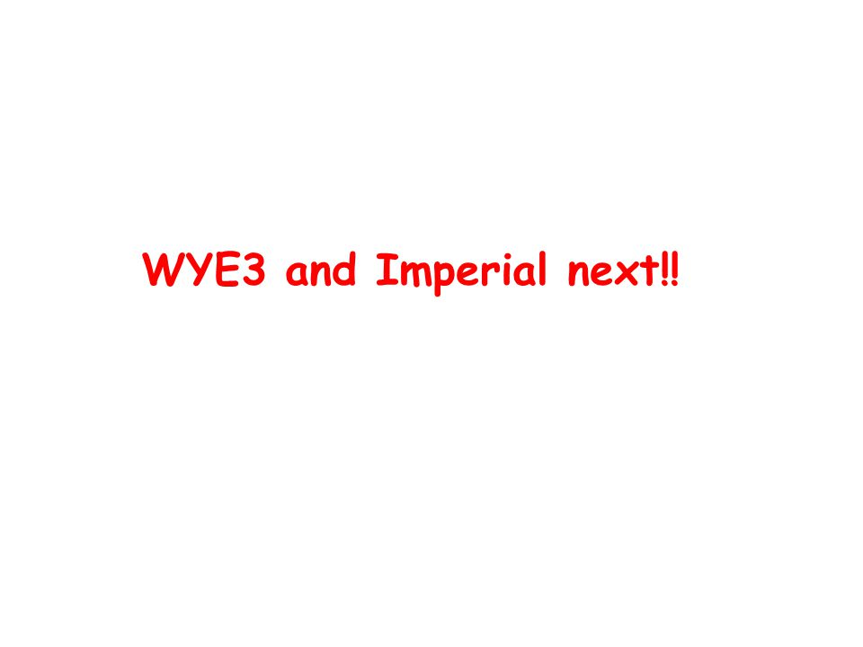 WYE3 and Imperial next!!