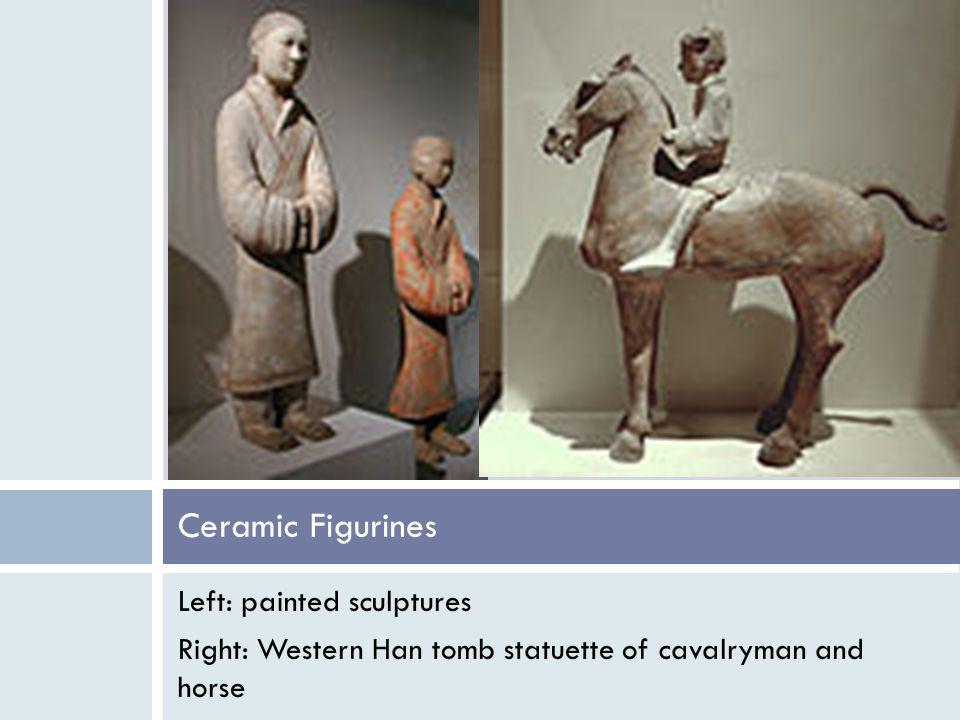 Left: painted sculptures Right: Western Han tomb statuette of cavalryman and horse Ceramic Figurines