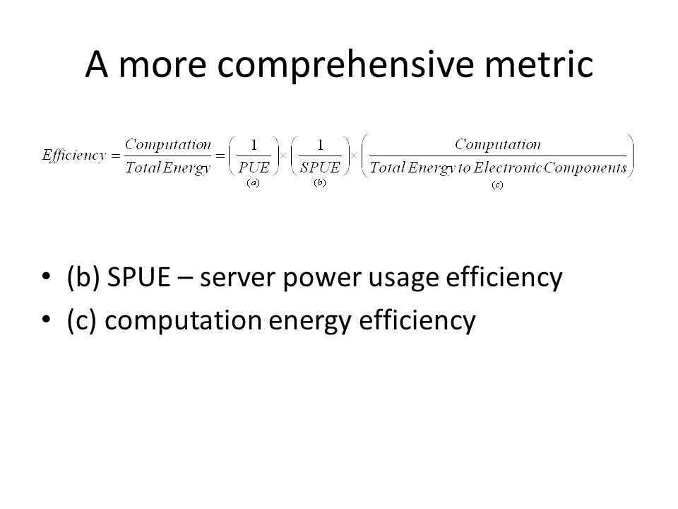 A more comprehensive metric (b) SPUE – server power usage efficiency (c) computation energy efficiency