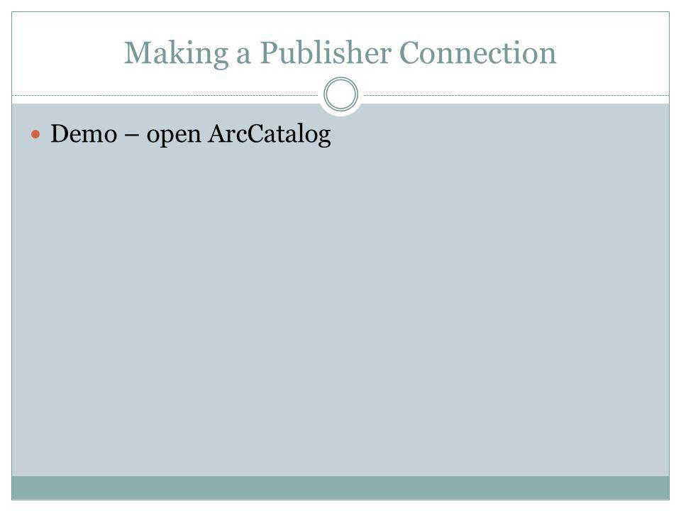 Making a Publisher Connection Demo – open ArcCatalog