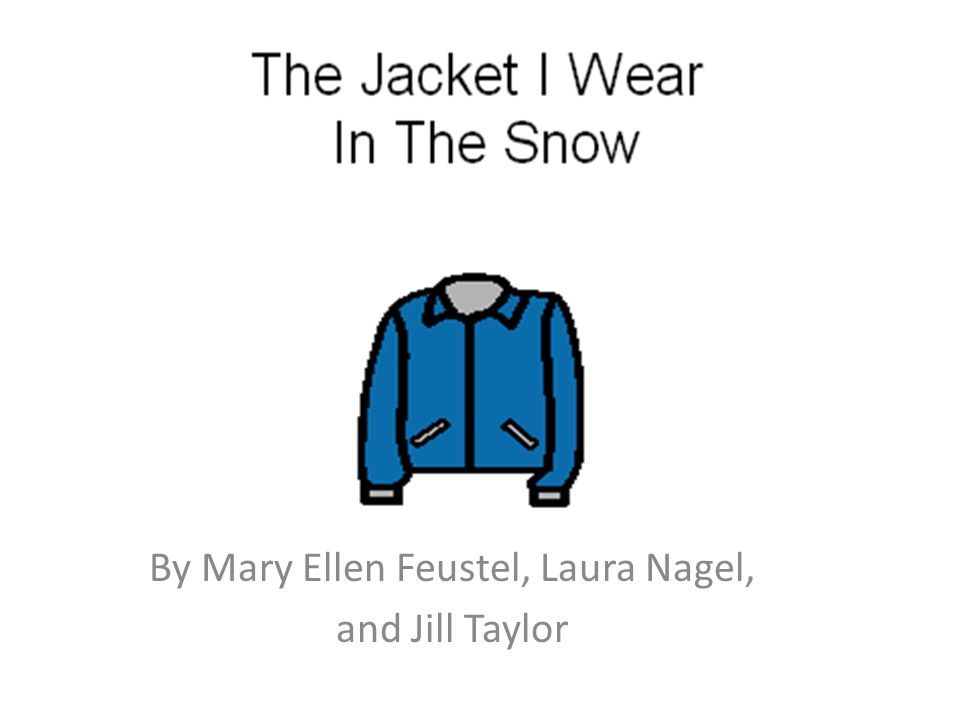 This is the jacket I wear in the snow.