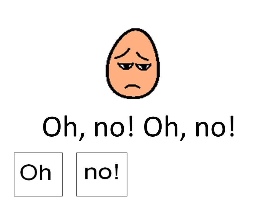 Oh, no!