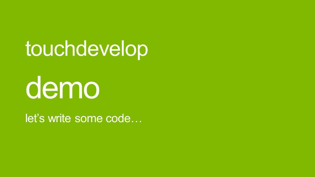 lets write some code… demo touchdevelop