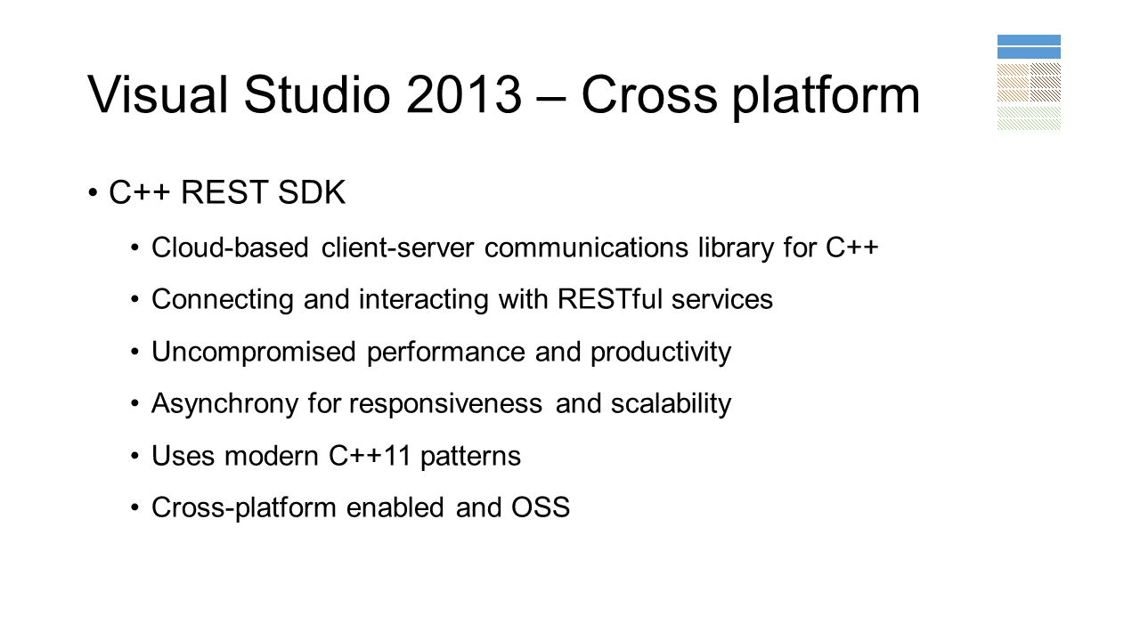 Visual Studio 2013 – Cross platform C++ REST SDK Cloud-based client-server communications library for C++ Connecting and interacting with RESTful serv