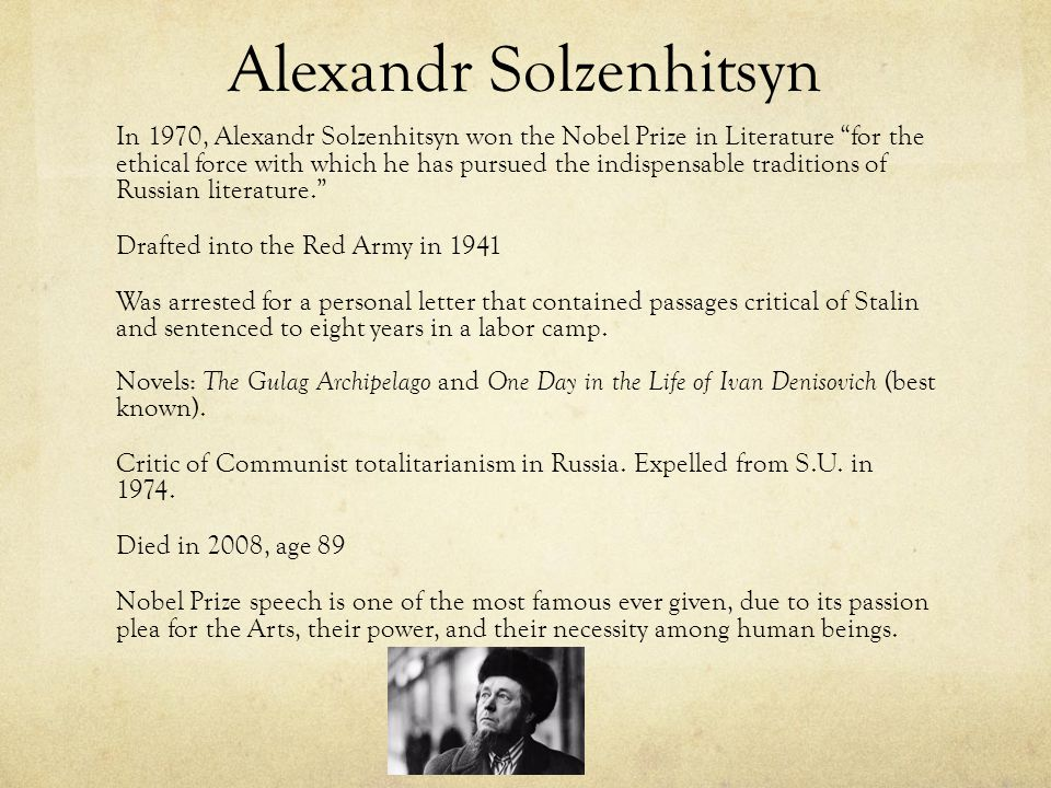 Alexandr Solzenhitsyn In 1970, Alexandr Solzenhitsyn won the Nobel Prize in Literature for the ethical force with which he has pursued the indispensable traditions of Russian literature.
