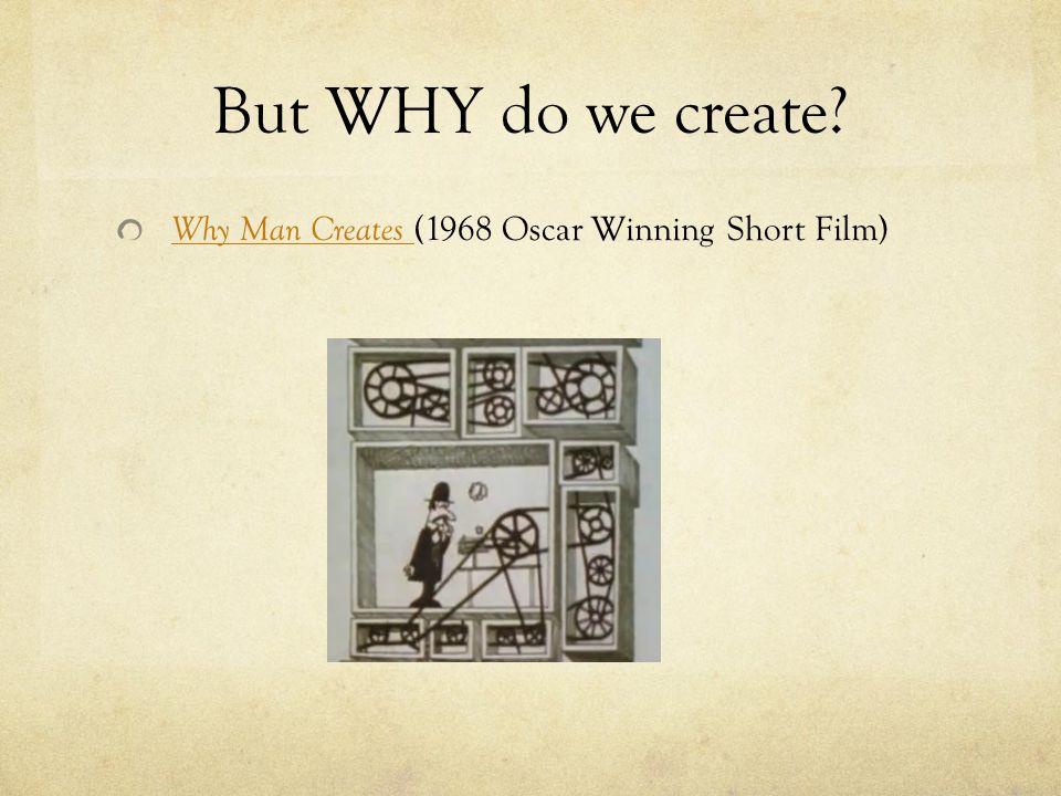 But WHY do we create Why Man Creates Why Man Creates (1968 Oscar Winning Short Film)
