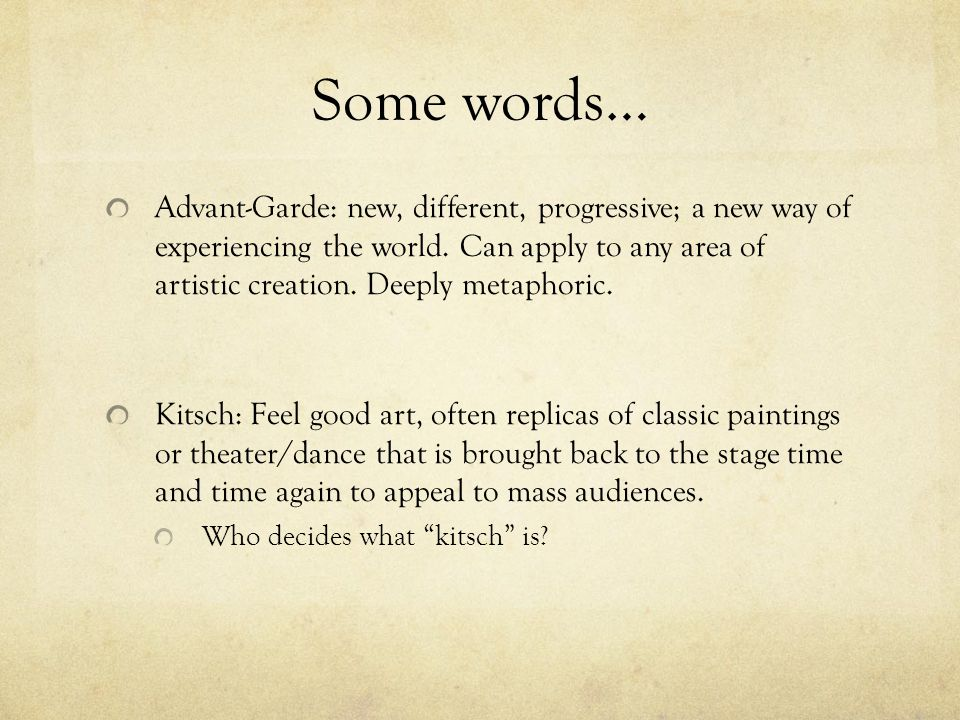 Some words… Advant-Garde: new, different, progressive; a new way of experiencing the world.
