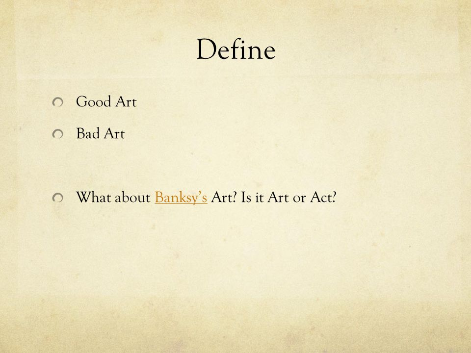 Define Good Art Bad Art What about Banksys Art? Is it Art or Act?Banksys