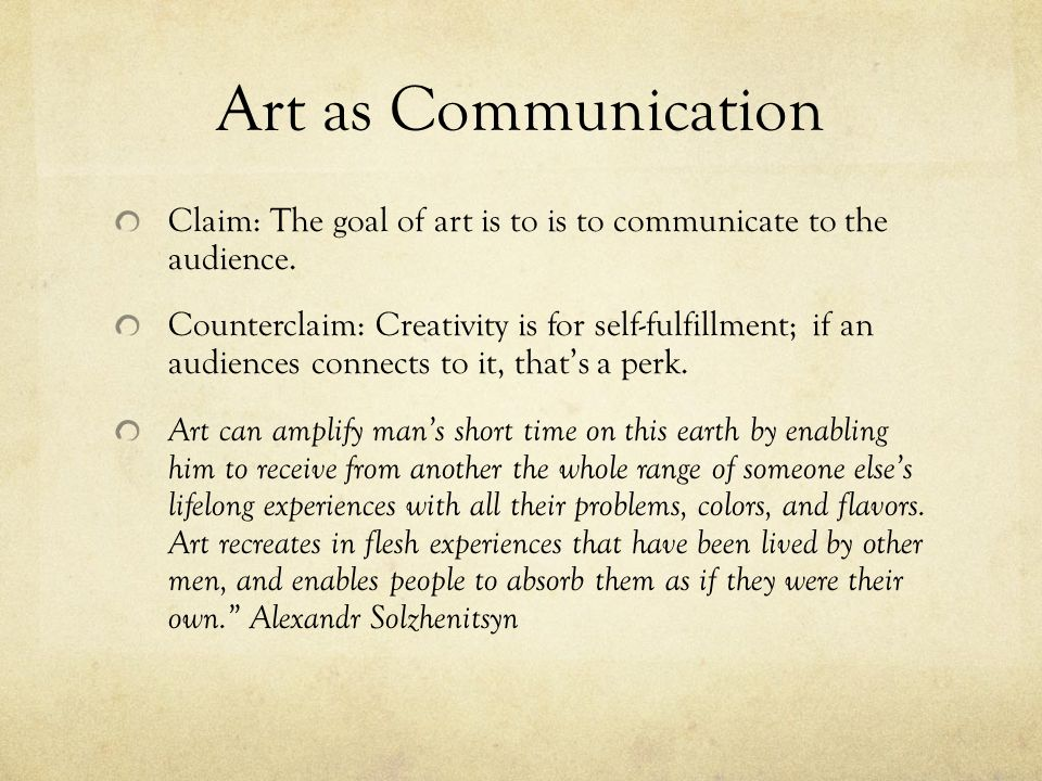Art as Communication Claim: The goal of art is to is to communicate to the audience.