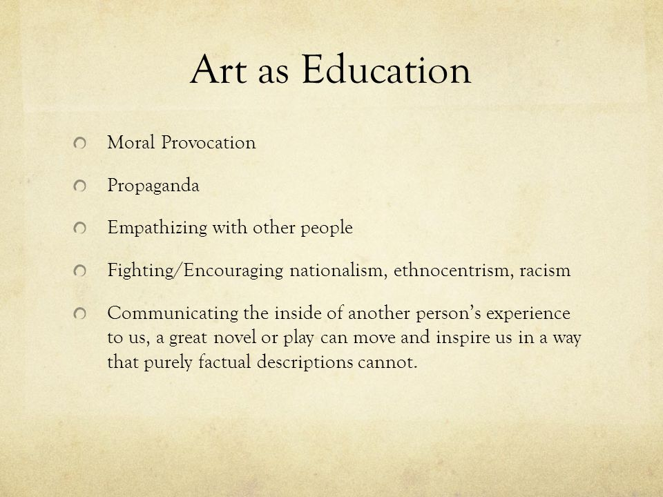Art as Education Moral Provocation Propaganda Empathizing with other people Fighting/Encouraging nationalism, ethnocentrism, racism Communicating the
