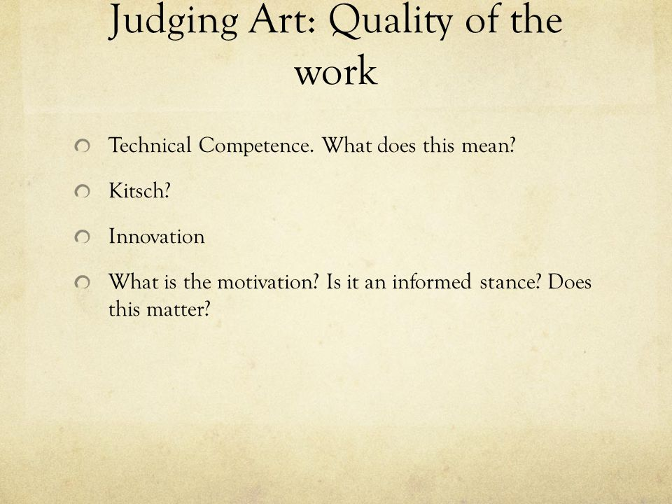 Judging Art: Quality of the work Technical Competence.