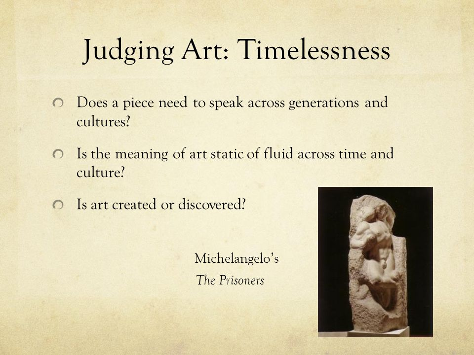 Judging Art: Timelessness Does a piece need to speak across generations and cultures.