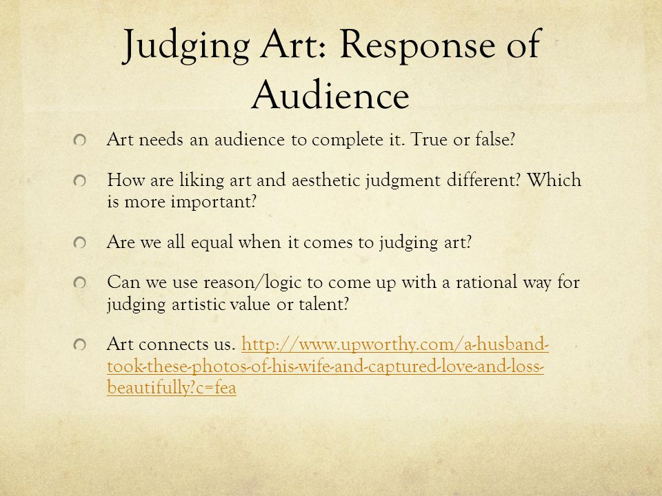 Judging Art: Response of Audience Art needs an audience to complete it.