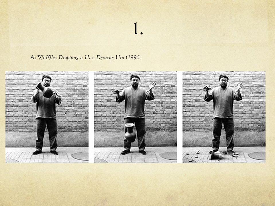 1. Ai WeiWei Dropping a Han Dynasty Urn (1995)