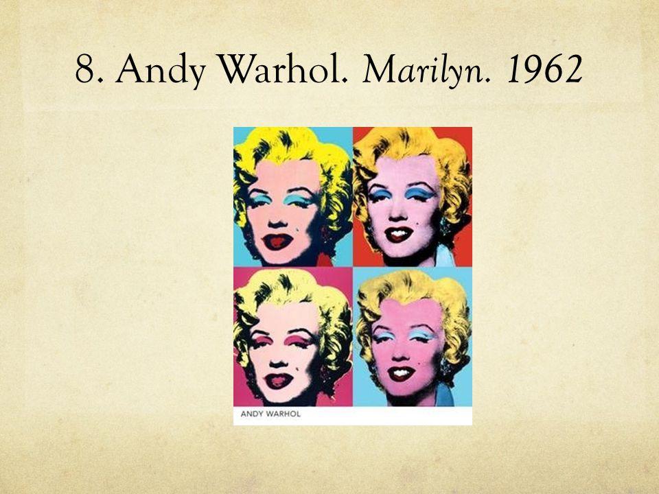 8. Andy Warhol. Marilyn. 1962